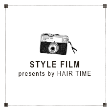 STYLE FILMpresents by HAIR TIME